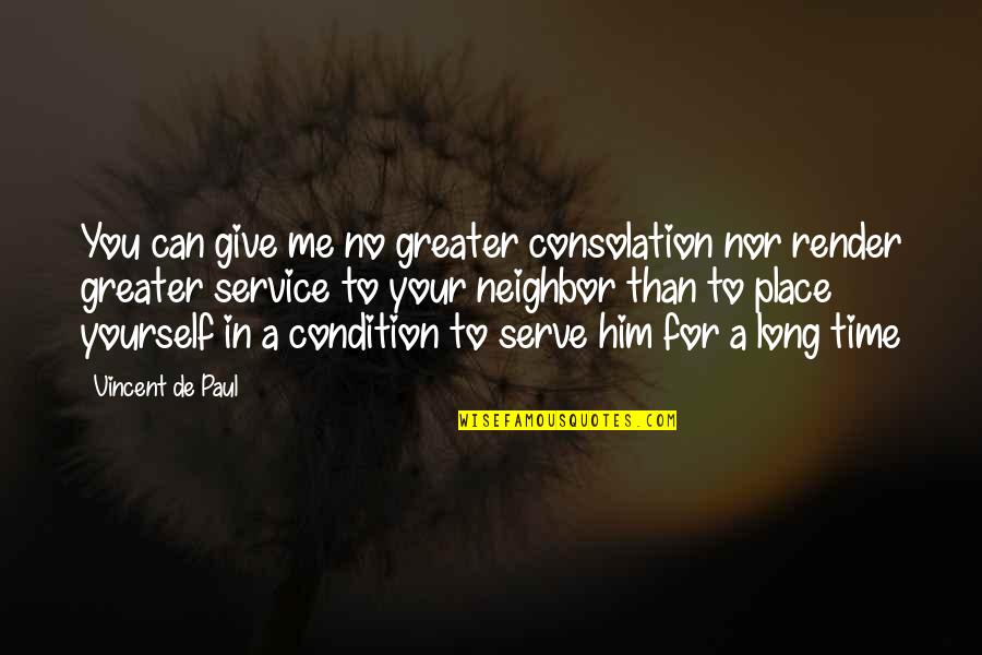 Greater Than Yourself Quotes By Vincent De Paul: You can give me no greater consolation nor