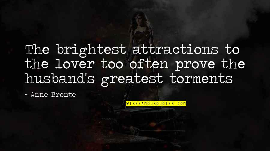 Greatest Husband Quotes By Anne Bronte: The brightest attractions to the lover too often
