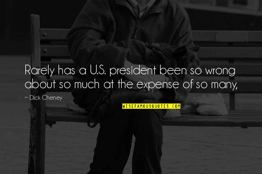 Greatest Investment Quotes By Dick Cheney: Rarely has a U.S. president been so wrong