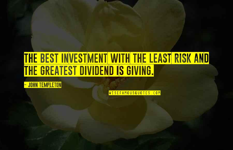 Greatest Investment Quotes By John Templeton: The best investment with the least risk and