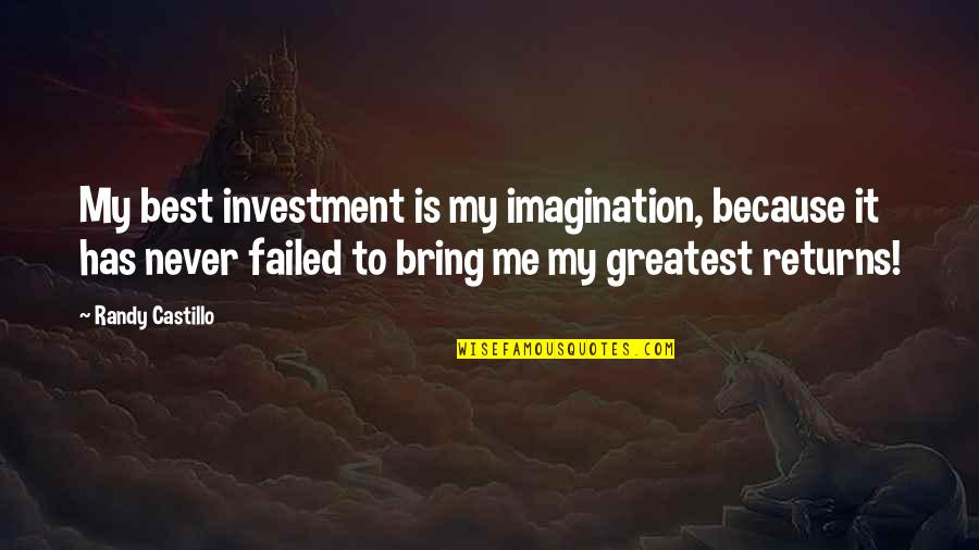 Greatest Investment Quotes By Randy Castillo: My best investment is my imagination, because it