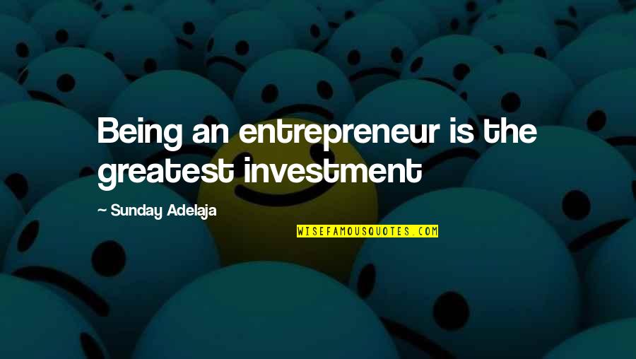 Greatest Investment Quotes By Sunday Adelaja: Being an entrepreneur is the greatest investment