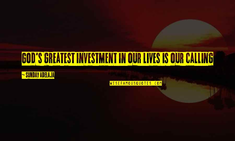 Greatest Investment Quotes By Sunday Adelaja: God's greatest investment in our lives is our