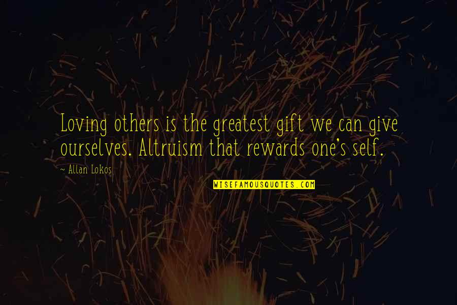 Greatest Rewards Quotes By Allan Lokos: Loving others is the greatest gift we can
