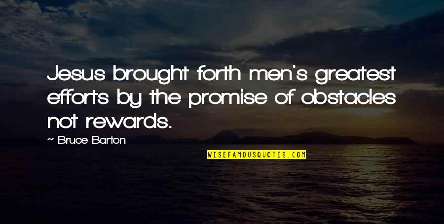 Greatest Rewards Quotes By Bruce Barton: Jesus brought forth men's greatest efforts by the