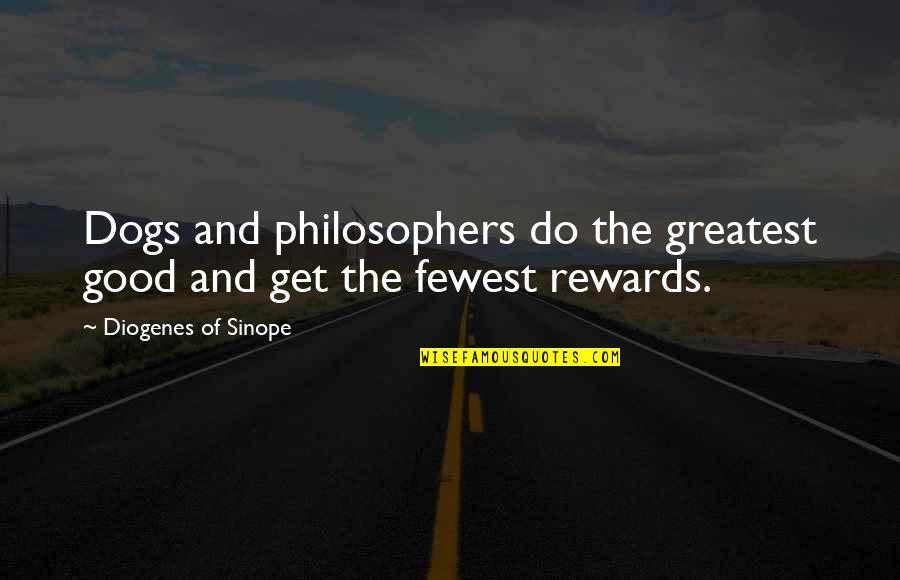 Greatest Rewards Quotes By Diogenes Of Sinope: Dogs and philosophers do the greatest good and