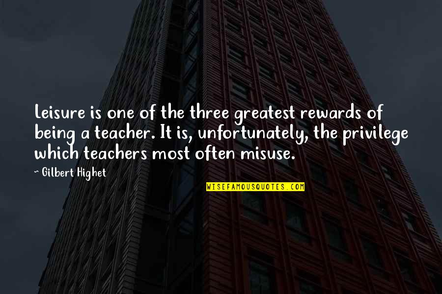 Greatest Rewards Quotes By Gilbert Highet: Leisure is one of the three greatest rewards
