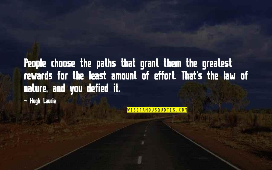 Greatest Rewards Quotes By Hugh Laurie: People choose the paths that grant them the