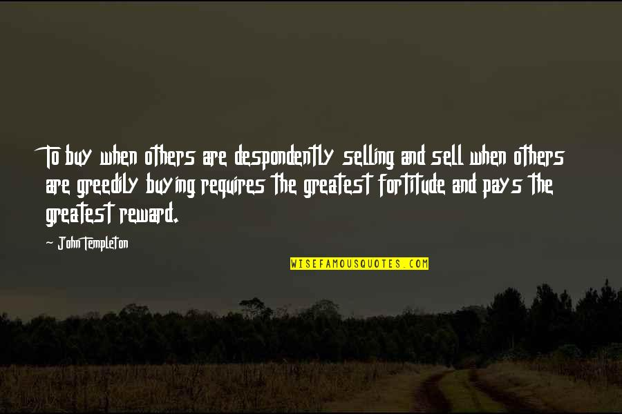 Greatest Rewards Quotes By John Templeton: To buy when others are despondently selling and