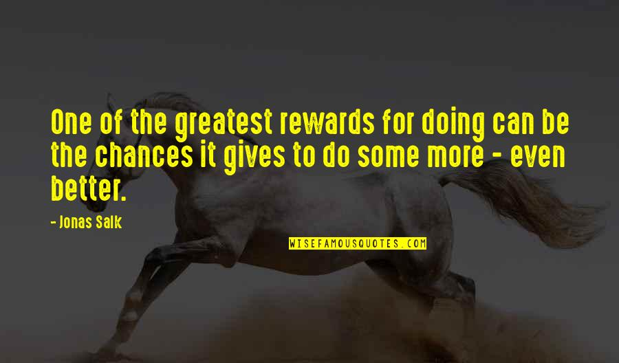 Greatest Rewards Quotes By Jonas Salk: One of the greatest rewards for doing can