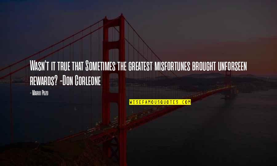 Greatest Rewards Quotes By Mario Puzo: Wasn't it true that Sometimes the greatest misfortunes