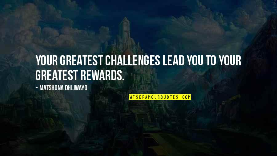 Greatest Rewards Quotes By Matshona Dhliwayo: Your greatest challenges lead you to your greatest