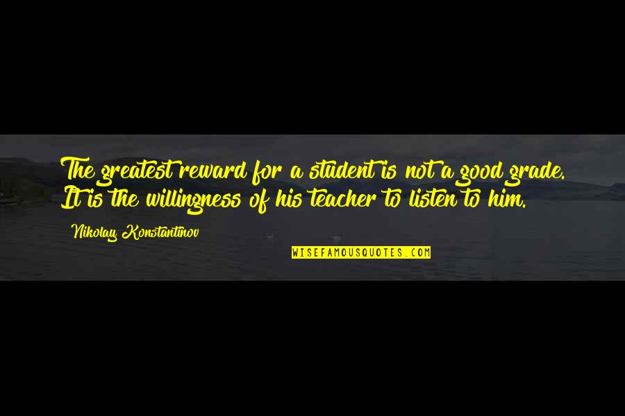 Greatest Rewards Quotes By Nikolay Konstantinov: The greatest reward for a student is not