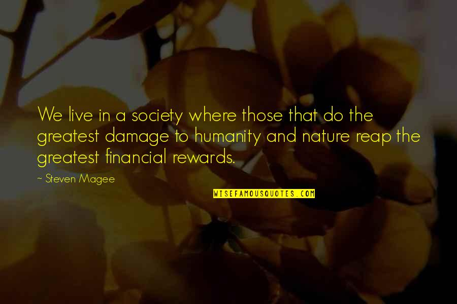 Greatest Rewards Quotes By Steven Magee: We live in a society where those that