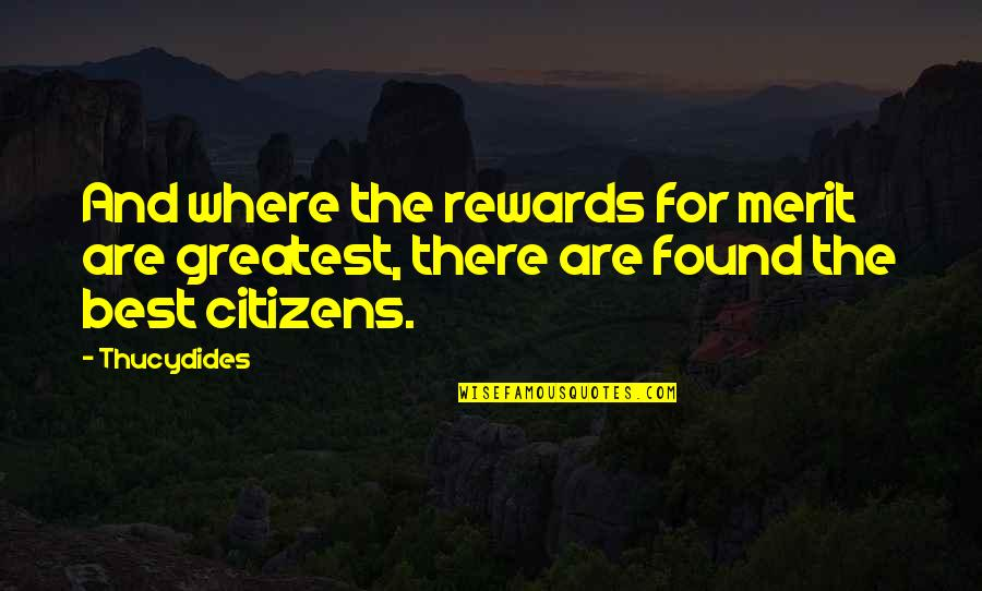 Greatest Rewards Quotes By Thucydides: And where the rewards for merit are greatest,