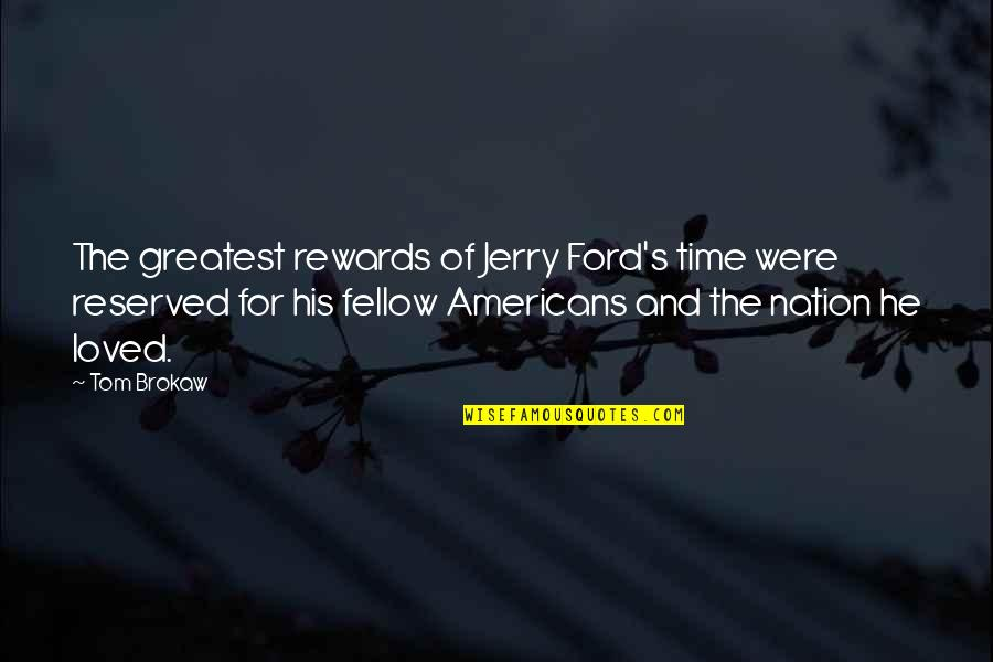 Greatest Rewards Quotes By Tom Brokaw: The greatest rewards of Jerry Ford's time were
