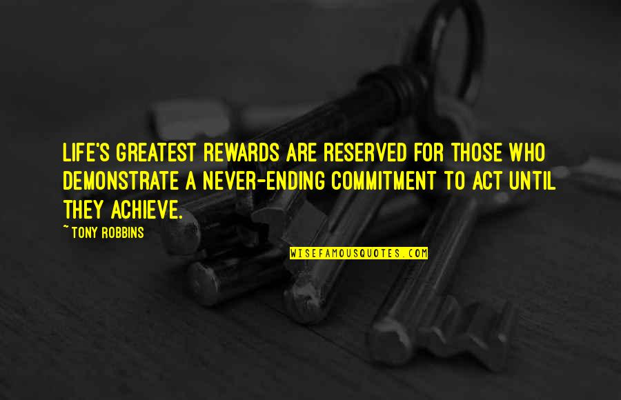 Greatest Rewards Quotes By Tony Robbins: Life's greatest rewards are reserved for those who
