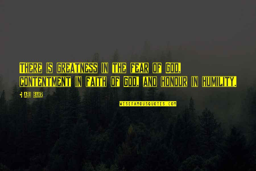 Greatness And Humility Quotes By Abu Bakr: There is greatness in the fear of God,