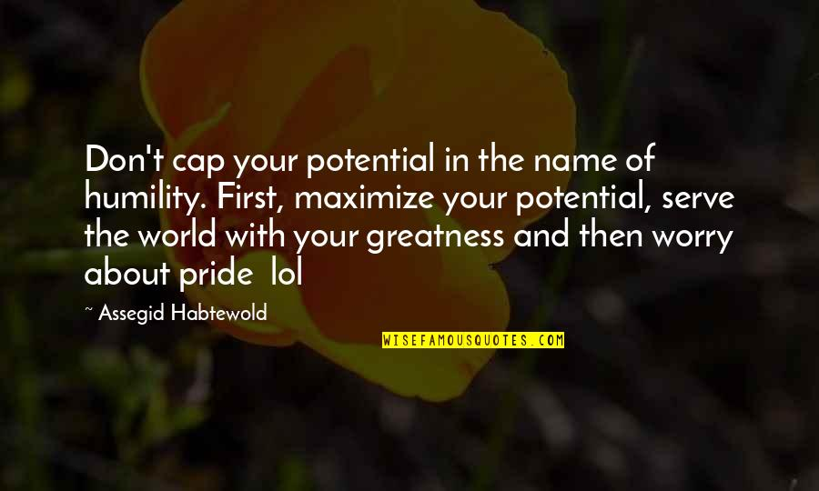 Greatness And Humility Quotes By Assegid Habtewold: Don't cap your potential in the name of