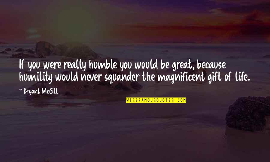 Greatness And Humility Quotes By Bryant McGill: If you were really humble you would be