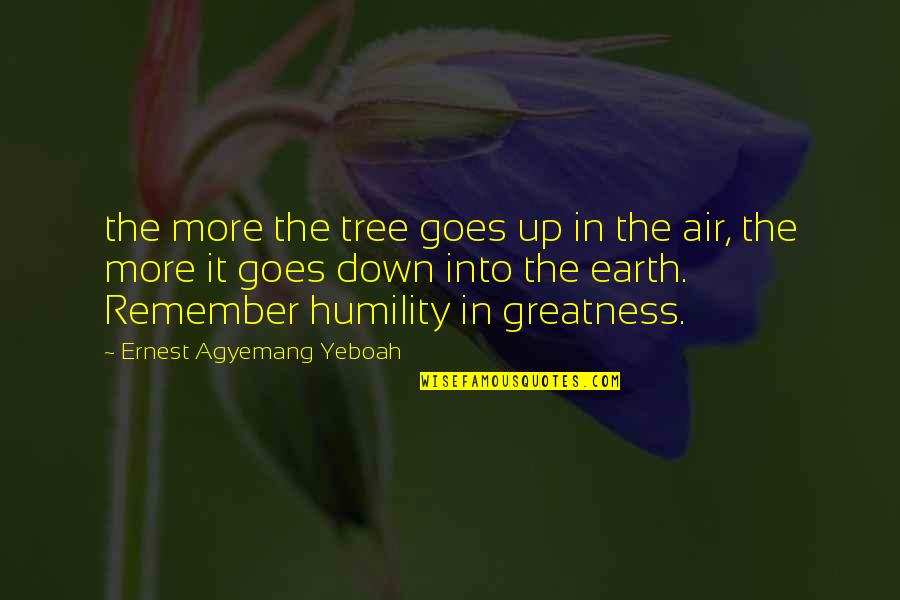 Greatness And Humility Quotes By Ernest Agyemang Yeboah: the more the tree goes up in the