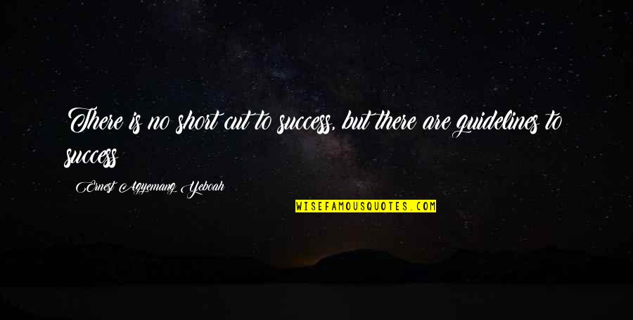 Greatness And Humility Quotes By Ernest Agyemang Yeboah: There is no short cut to success, but