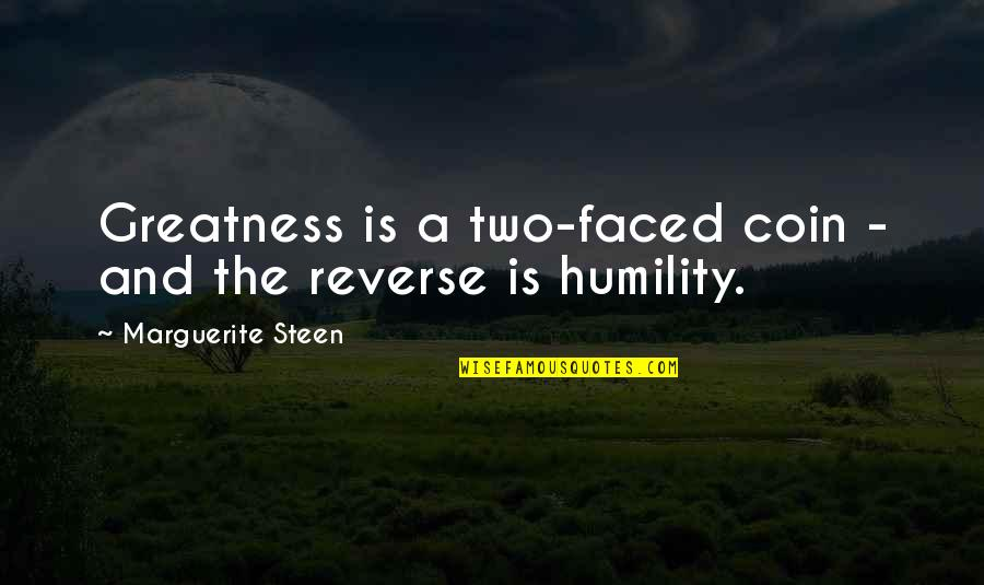 Greatness And Humility Quotes By Marguerite Steen: Greatness is a two-faced coin - and the