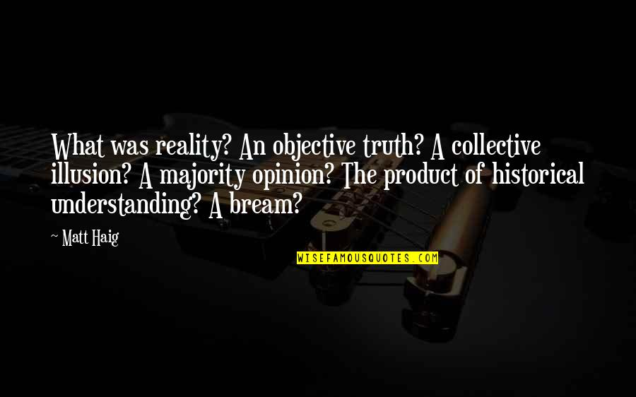 Greatness And Humility Quotes By Matt Haig: What was reality? An objective truth? A collective