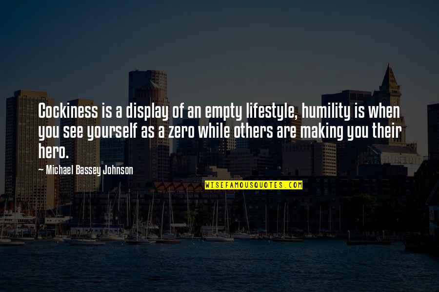 Greatness And Humility Quotes By Michael Bassey Johnson: Cockiness is a display of an empty lifestyle,