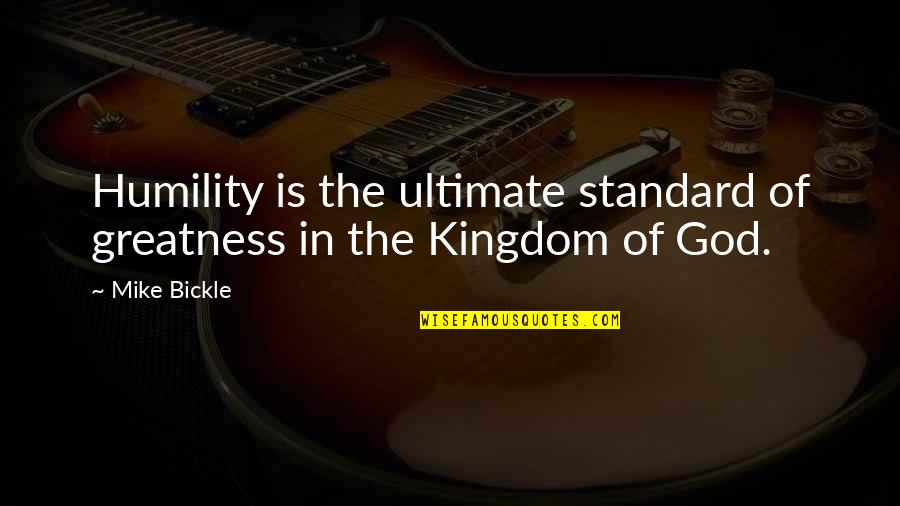 Greatness And Humility Quotes By Mike Bickle: Humility is the ultimate standard of greatness in