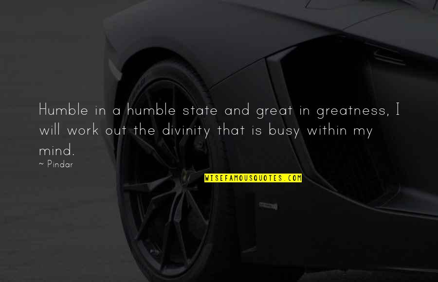 Greatness And Humility Quotes By Pindar: Humble in a humble state and great in