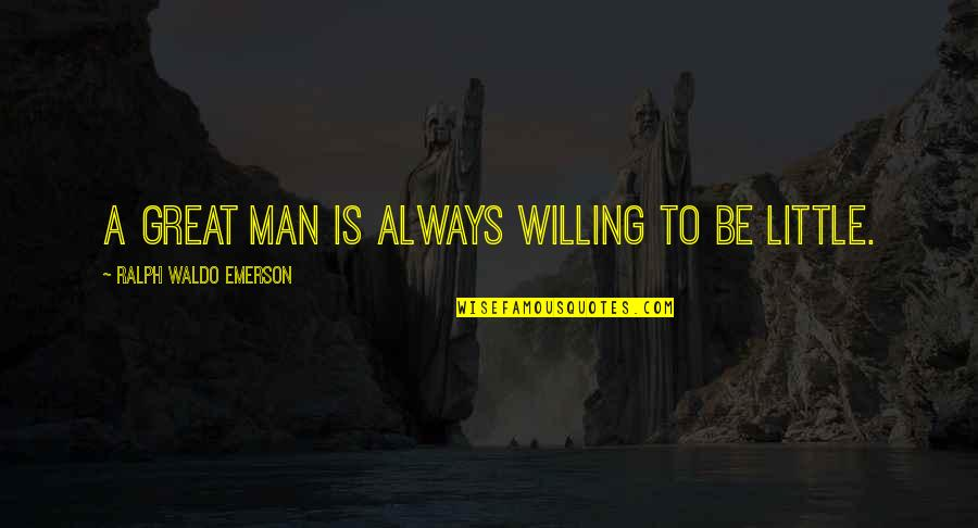 Greatness And Humility Quotes By Ralph Waldo Emerson: A great man is always willing to be