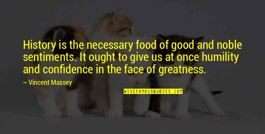 Greatness And Humility Quotes By Vincent Massey: History is the necessary food of good and