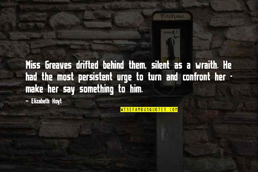 Greaves Quotes By Elizabeth Hoyt: Miss Greaves drifted behind them, silent as a