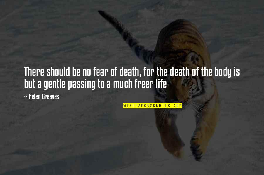 Greaves Quotes By Helen Greaves: There should be no fear of death, for
