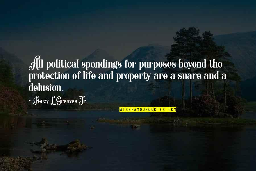 Greaves Quotes By Percy L. Greaves Jr.: All political spendings for purposes beyond the protection