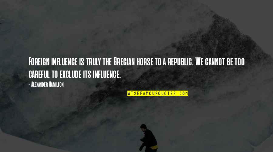 Grecian Quotes By Alexander Hamilton: Foreign influence is truly the Grecian horse to