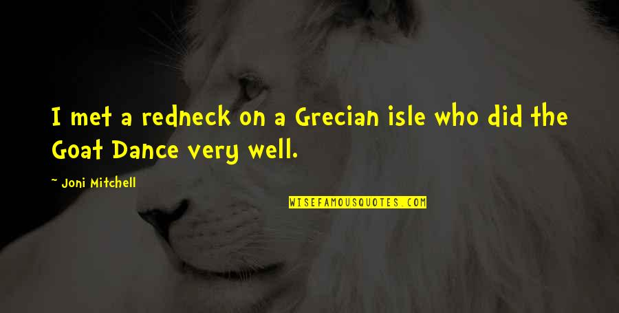Grecian Quotes By Joni Mitchell: I met a redneck on a Grecian isle