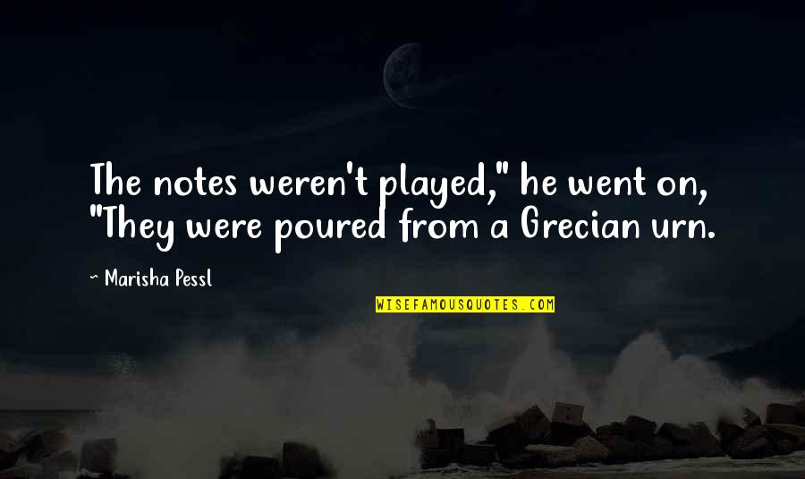 "Grecian Quotes By Marisha Pessl: The notes weren't played,"" he went on, ""They"