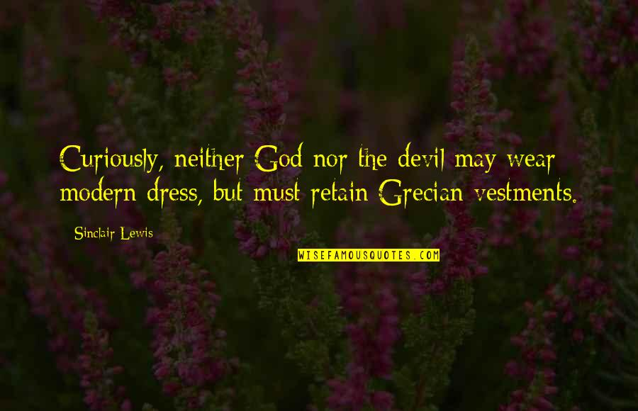 Grecian Quotes By Sinclair Lewis: Curiously, neither God nor the devil may wear