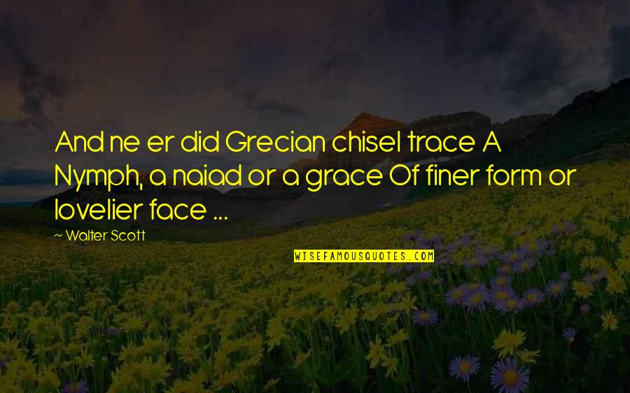 Grecian Quotes By Walter Scott: And ne er did Grecian chisel trace A