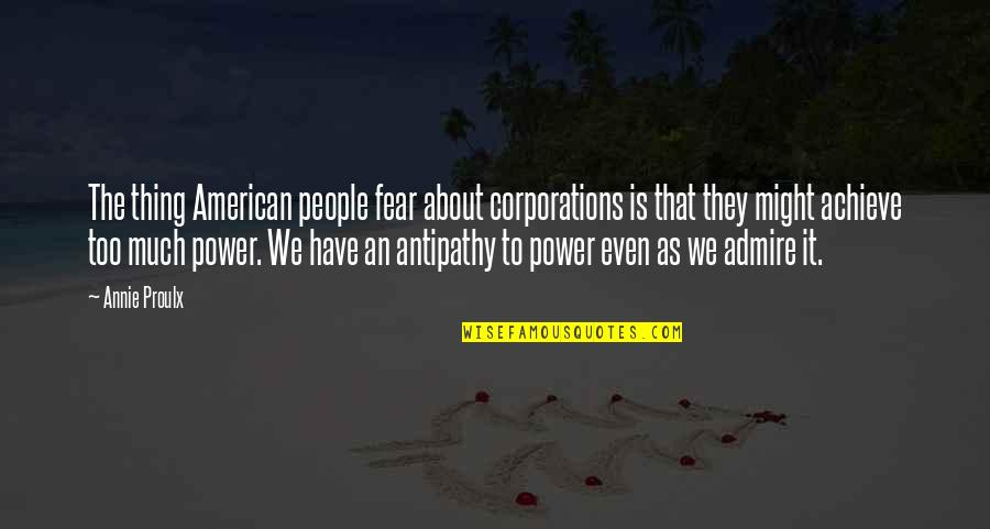 Greed And Power Quotes By Annie Proulx: The thing American people fear about corporations is