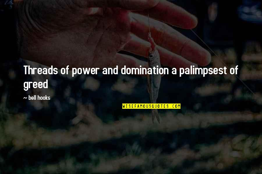 Greed And Power Quotes By Bell Hooks: Threads of power and domination a palimpsest of