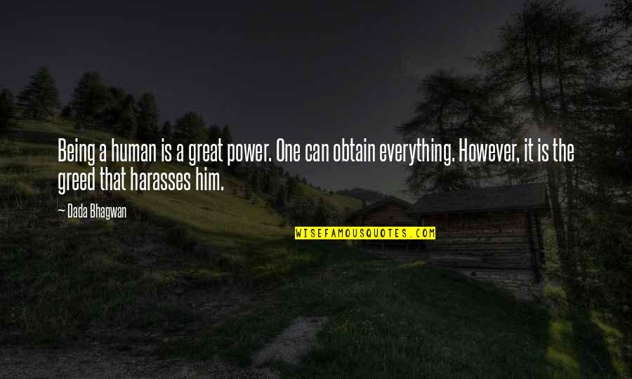 Greed And Power Quotes By Dada Bhagwan: Being a human is a great power. One