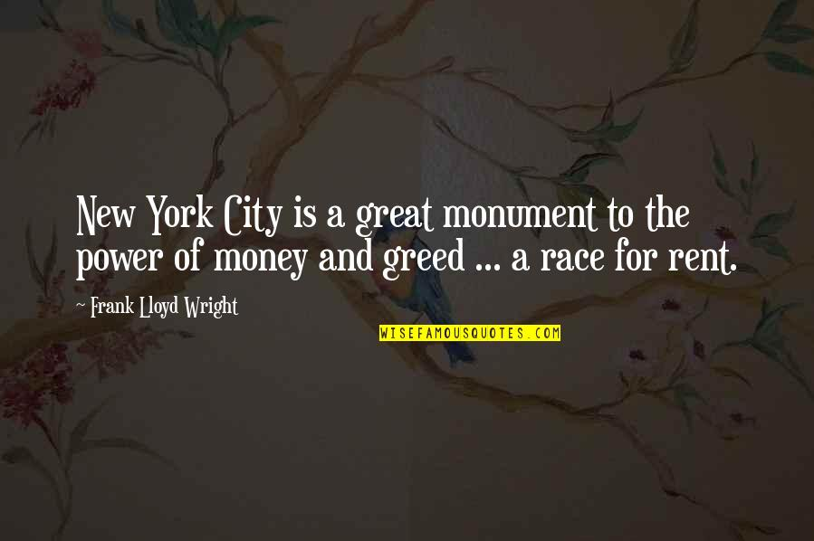 Greed And Power Quotes By Frank Lloyd Wright: New York City is a great monument to
