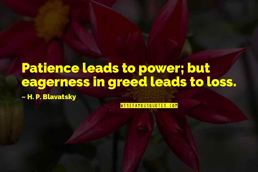 Greed And Power Quotes By H. P. Blavatsky: Patience leads to power; but eagerness in greed