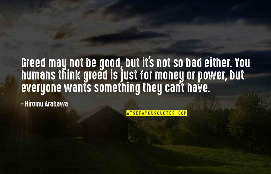 Greed And Power Quotes By Hiromu Arakawa: Greed may not be good, but it's not