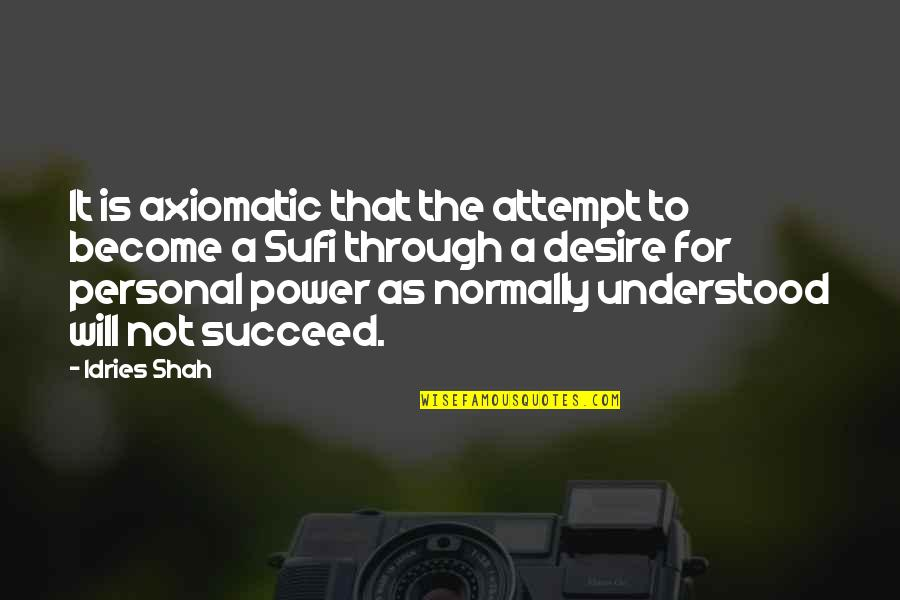 Greed And Power Quotes By Idries Shah: It is axiomatic that the attempt to become