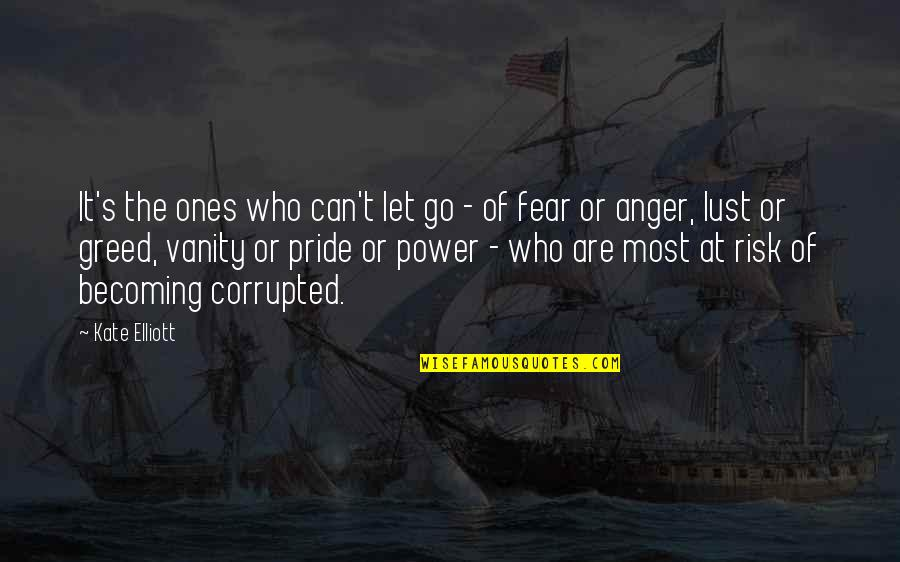 Greed And Power Quotes By Kate Elliott: It's the ones who can't let go -