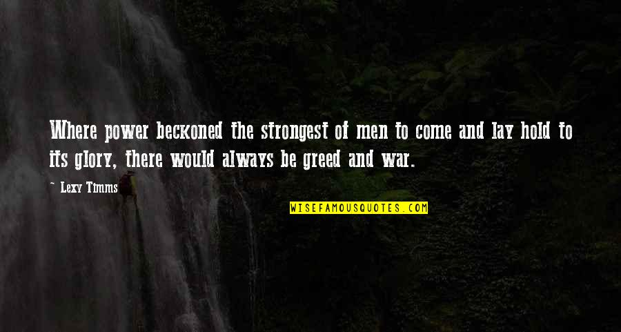 Greed And Power Quotes By Lexy Timms: Where power beckoned the strongest of men to